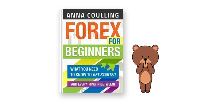 Anna Coulling – Forex For Beginners: What You Need To Know To Get Started And Everything In Between